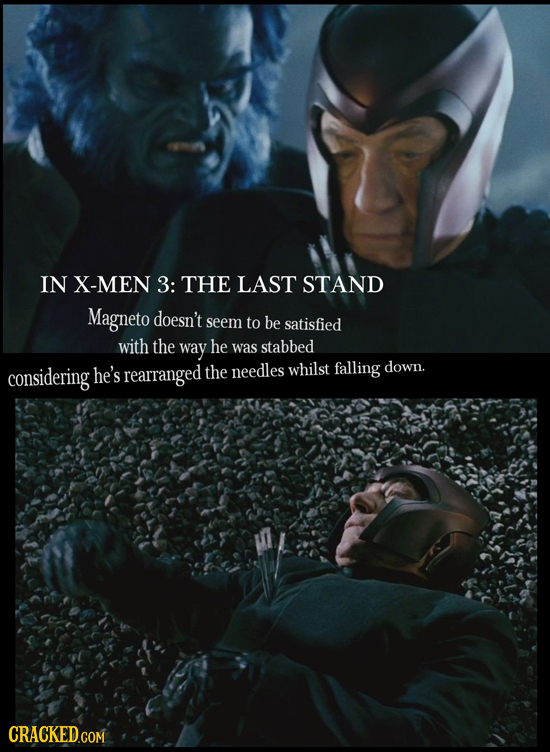 IN X-MEN 3: THE LAST STAND Magneto doesn't seem to be satisfied with the way he was stabbed considering he's rearranged the needles whilst falling dow