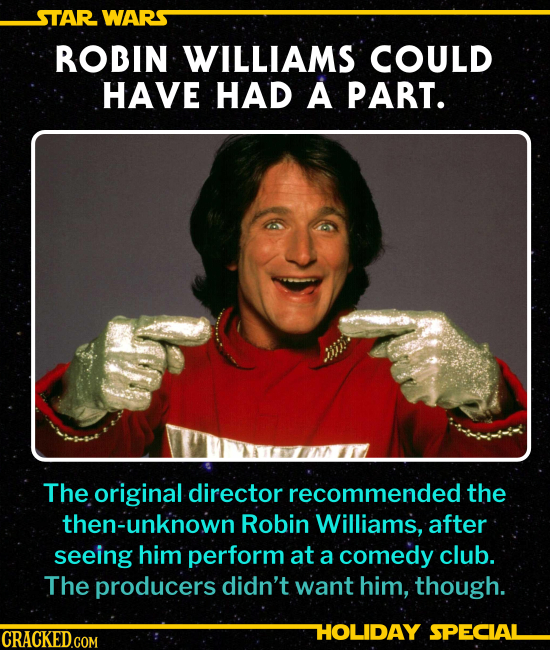 ROBIN WILLIAMS COULD HAVE HAD A PART. The original director recommended the then-unknown Robin Williams, after seeing him perform at a comed