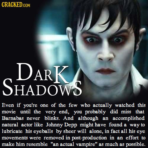 CRACKED DARK SHADOWS Even if you're one of the few who actually watched this movie until the very end, you probably did miss that Barnabas never blink