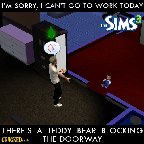 I'M SORRY, I CAN'T GO TO WORK TODAY SIMS3 The THERE'S A TEDDY BEAR BLOCKING THE DOORWAY