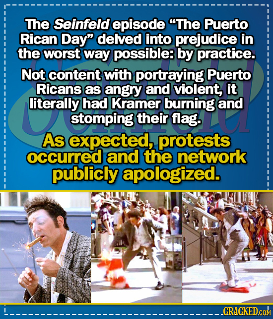 The Seinfeld episode The Puerto Rican Day delved into prejudice in the worst way possible: by practice. Not content with portraying Puerto Ricans as