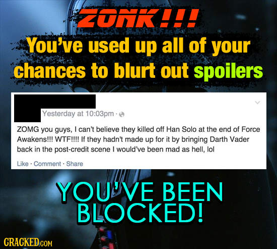 TONKI!! You've used up all of your chances to blurt out spoilers Yesterday at 10:03pme ZOMG you guys, I can't believe they killed off Han Solo at the
