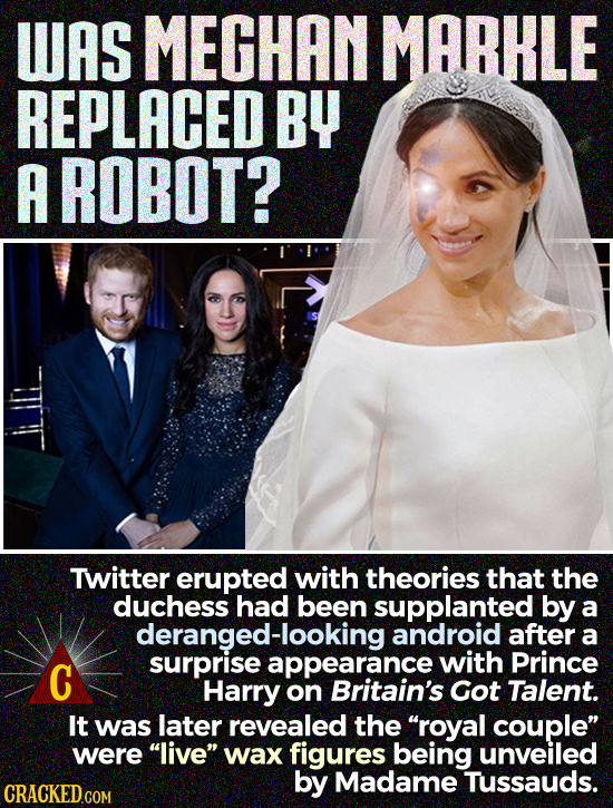 WAS MEGHAN MARKLE REPLACED BY A ROBOT? Twitter erupted with theories that the duchess had been supplanted by a deranged-looking android after a surpri