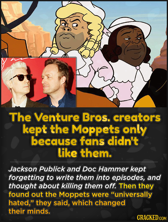 The Venture Bros. creators kept the Moppets only because fans didn't like them. Jackson Publick and Doc Hammer kept forgetting to write them into epis