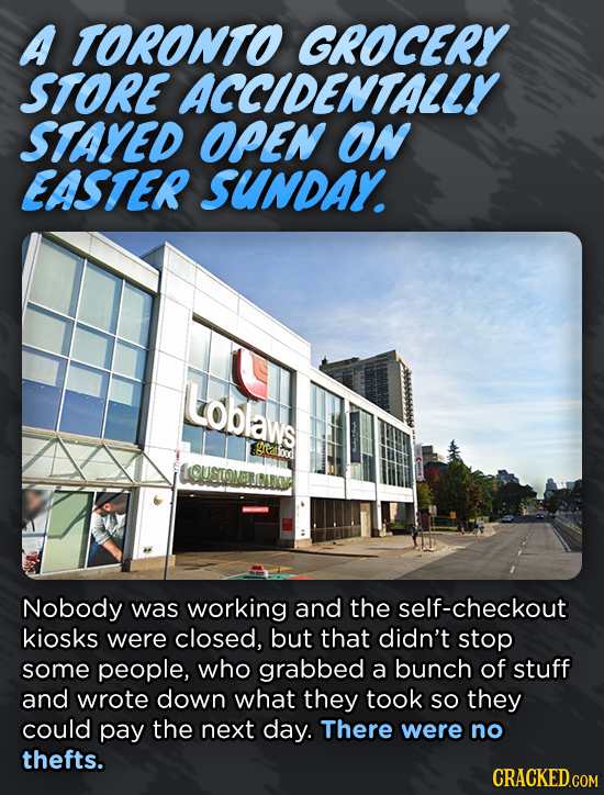 A TORONTO GROCERY STORE ACCIDENTALLY STAYED OPEN ON EASTER SUNDAY. Loblaws medlood LOUSTOMEBIDROC Nobody was working and the self-checkout kiosks were