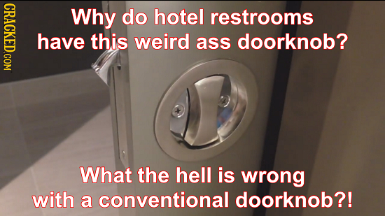 Why do hotel restrooms have this weird ass doorknob? What the hell is wrong with a conventional doorknob?!