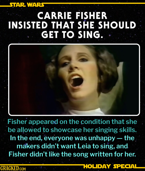 CARRIE FISHER INSISTED THAT SHE SHOULD GET TO SING. Fisher appeared on the condition that she be allowed to showcase her singing skills. In the end, e