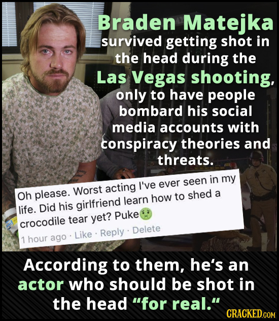 Braden Matejka survived getting shot in the head during the Las Vegas shooting, only to have people bombard his social media accounts with conspiracy