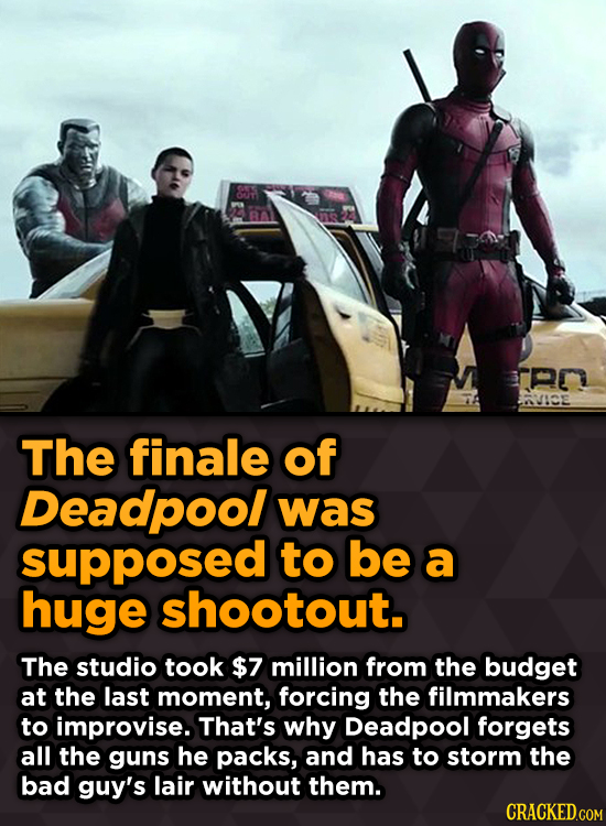 OT an AVICE The finale of Deadpool was supposed to be a huge shootout. The studio took $7 million from the budget at the last moment, forcing the film
