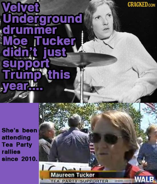 Velvet CRACKED.COM Underground drummer Moe Tucker didn't just support Trump this year... She's been attending Tea Party rallies since 2010. Maureen Tu