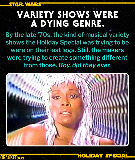 VARIETY SHOWS WERE A DYING GENRE. By the late '70s, the kind of musical variety shows the Holiday Special was trying to be were on its last legs. Stil