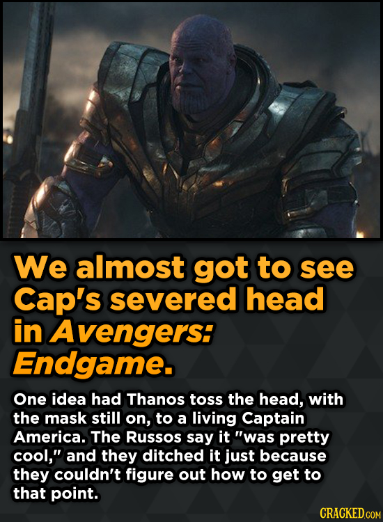 We almost got to see Cap's severed head in Avengers: Endgame. One idea had Thanos toss the head, with the mask still on, to a living Captain America.
