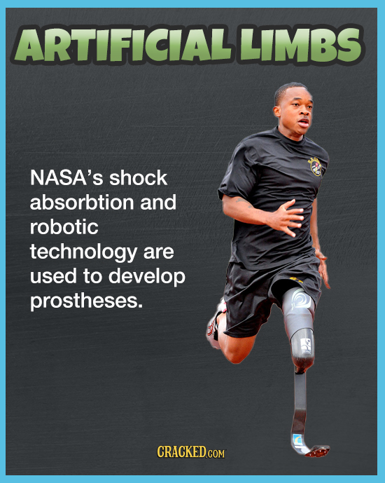 ARTIFICIALLIMBS NASA'S shock absorbtion and robotic technology are used to develop prostheses. CRACKED COM