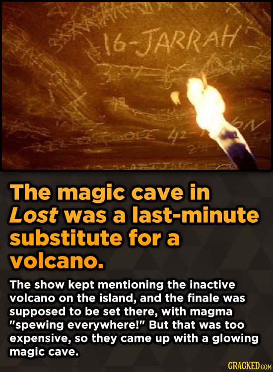 6 -JARRAH OLE 4z The magic cave in Lost was a last-minute substitute for a volcano. The show kept mentioning the inactive volcano on the island, and t