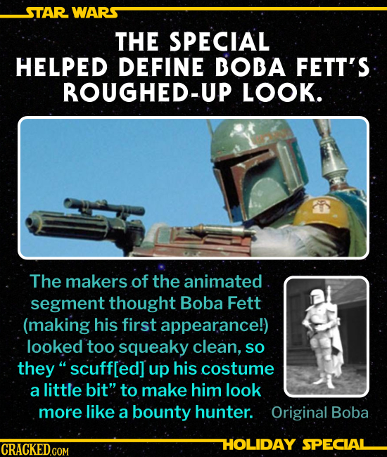 THE SPECIAL HELPED DEFINE BOBA FETT'S ROUGHED-UP LOOK. The makers of the animated segment thought Boba Fett (making his first appearance!) looked too