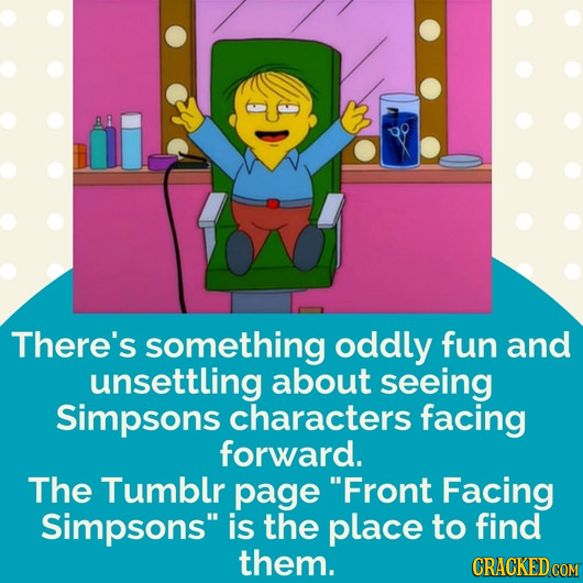 There's something oddly fun and unsettling about seeing Simpsons characters facing forward. The Tumblr page Front Facing Simpsons is the place to fi
