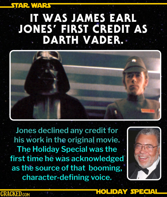 IT WAS JAMES EARL JONES' FIRST CREDIT AS DARTH VADER. Jones declined any credit for his work in the original movie. The Holiday Special was the first