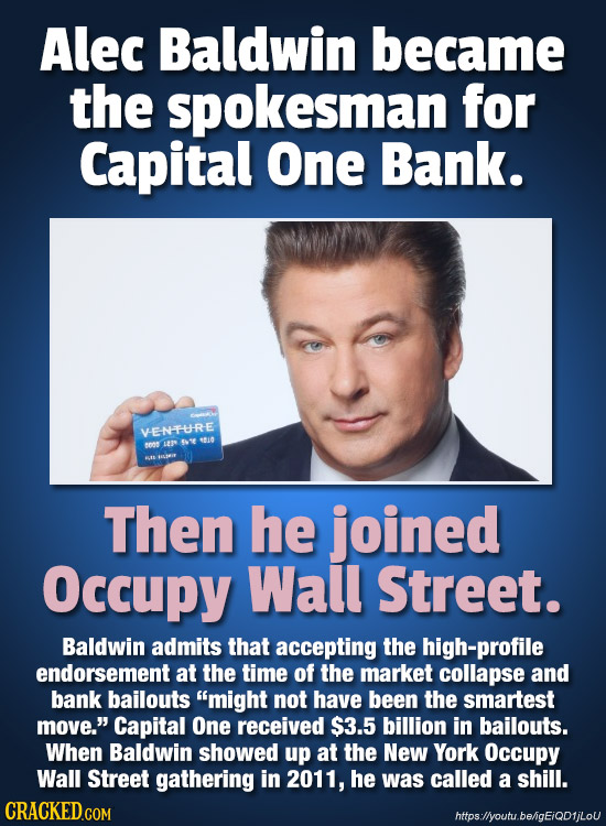 Alec Baldwin became the spokesman for Capital One Bank. VENTURE -50 to0 LE 5 Then he joined Occupy Wall Street. Baldwin admits that accepting the high
