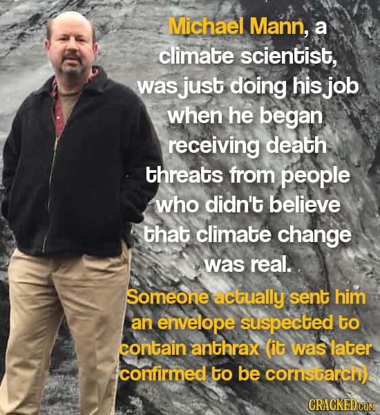 Michael Mann, a climate scientist, was just doing his job when he began receiving death threats from people who didn't believe that climate change was