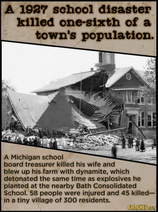 A 1937 school disaster killed one-sixth of a town's population. A Michigan school board treasurer killed his wife and blew up his farm with dynamite,