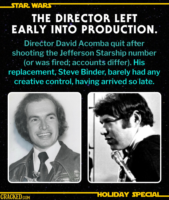 THE DIRECTOR LEFT EARLY INTO PRODUCTION. Director David Acomba quit after shooting the Jefferson Starship number (or was fired; accounts differ). His