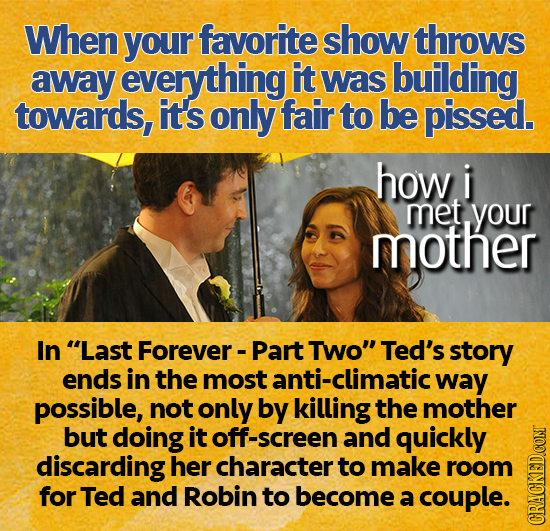 When your favorite show throws away everything it was building towards, it's only fair to be pissed. how i met your mother In Last Forever- Part Two