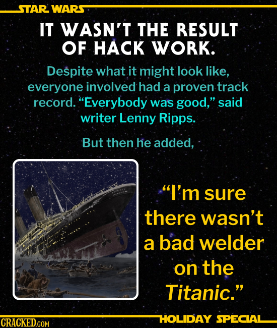 "IT WASN'T THE RESULT OF HACK WORK. Despite what it might look, everyone involved had a proven track record. ""Everybody was good,"" said writer Lenny Ri"