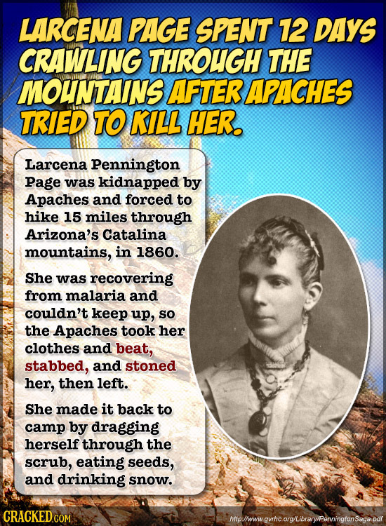LARCENA PAGE SPENT 12 DAYS CRAWLING THROUGH THE MOUNTAINS AFTER APACHES TRIED TO KILL HER. Larcena Pennington Page was kidnapped by Apaches and forced