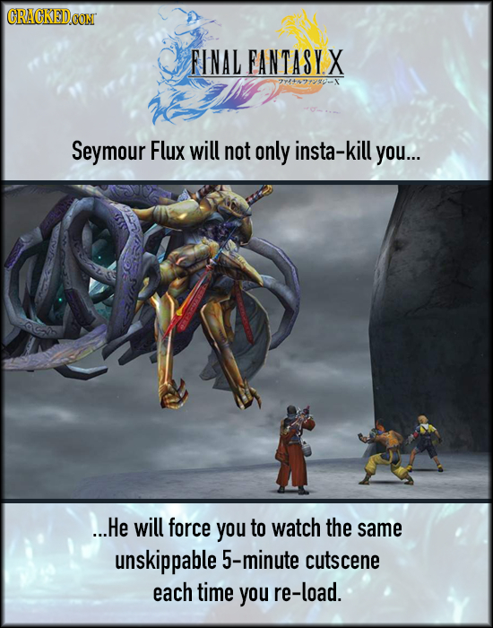 FINAL FANTASYX 7Y4421280-1 Seymour Flux will not only insta-kil you... ...He will force you to watch the same unskippable 5-minute cutscene each time