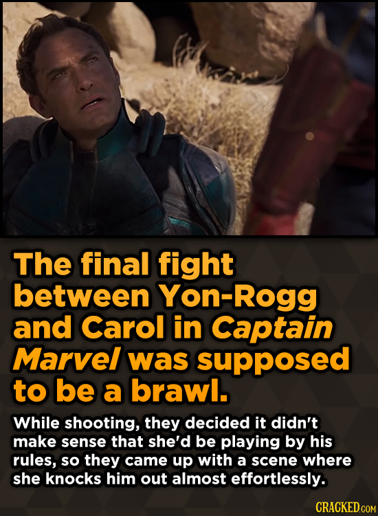 The final fight between Yon-Rogg and Carol in Captain Marvel was supposed to be a brawl. While shooting, they decided it didn't make sense that she'd