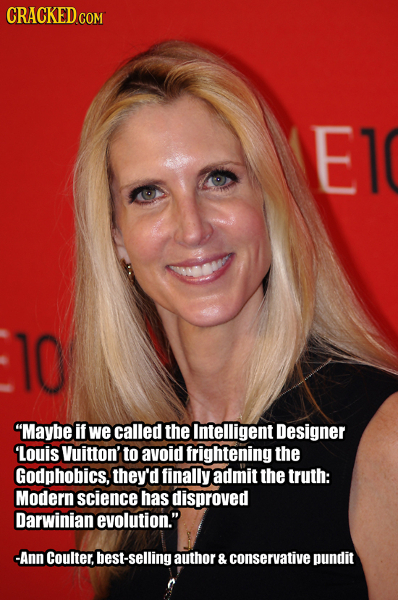 CRACKED.COM E1 10 Maybe if we called the Intelligent Designer Louis Vuitton' to avoid frightening the Godphobics, they'd finally admit the truth: Mod