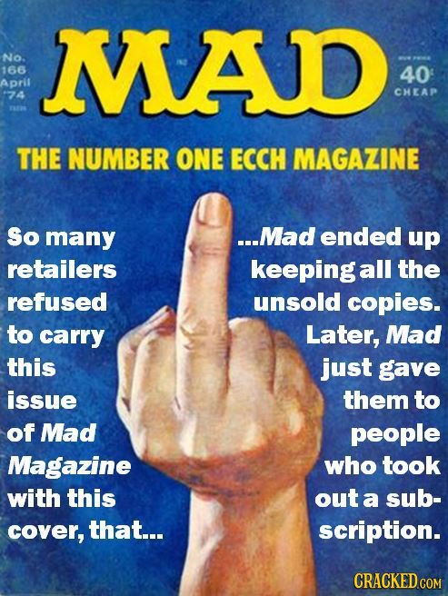 MAD No. 166 40 April CHEAP 74 THE NUMBER ONE ECCH MAGAZINE So many ...Mad ended up retailers keeping all the refused unsold copies. to carry Later, Ma