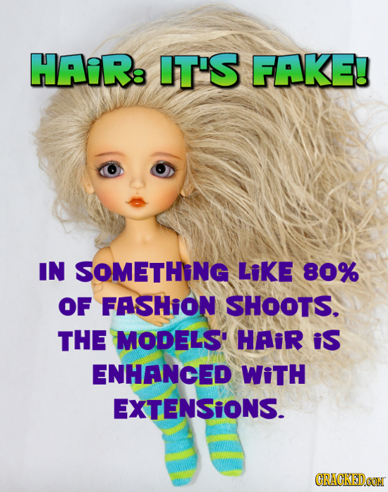 HAiRe IT'S FAKE! IN SOMETHING LikE 80% OF FASHION SHOOTS. THE MODELS' HAiR iS ENHANCED WiTH EXTENSIONS. CRAGKEDCON
