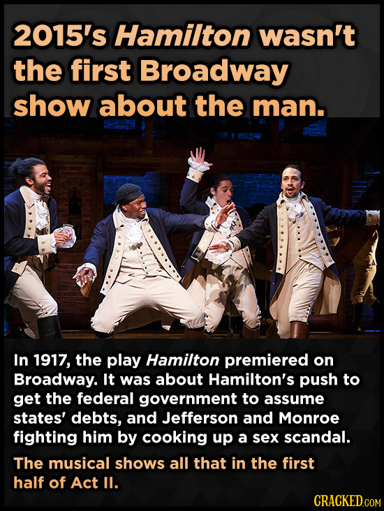 2015's Hamilton wasn't the first Broadway show about the man. In 1917, the play Hamilton premiered on Broadway. It was about Hamilton's push to get th