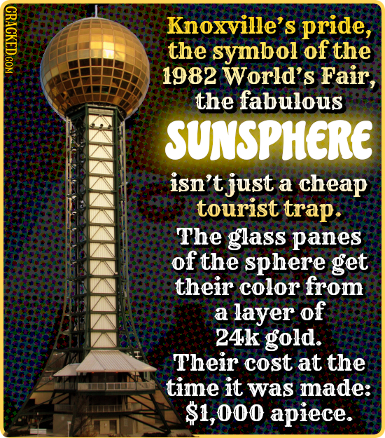 CRACKED COM Knoxville's pride, the symbol of the 1982 World's Fair, the fabulous SUNSPHERE isn't just a cheap tourist trap. The glass panes of the sph