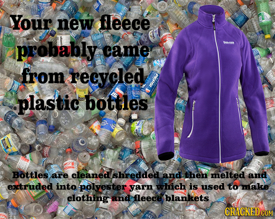 Your new fleece probably TMAR came from recycled ISd plastic bottles Bottles are cleaned Ishredded and then melted and extruded into polyester yarn wh