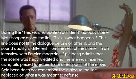 During the This was no boating accident! autopsy scene, Matt Hooper drops the line This is what happens... The line does not fit the dialogue befor