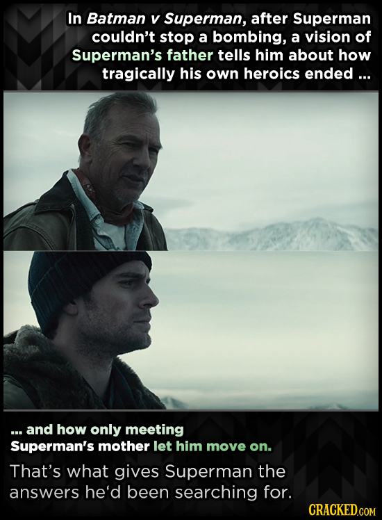 In Batman V Superman, after Superman couldn't stop a bombing, a vision of Superman's father tells him about how tragically his own heroics ended ... .