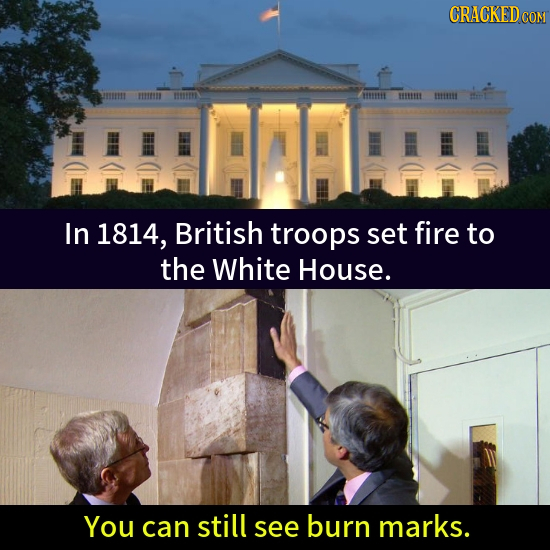 CRACKED cO COM mt BEEEEEL BEEE B HEEE mritt In 1814, British troops set fire to the White House. You can still see burn marks.