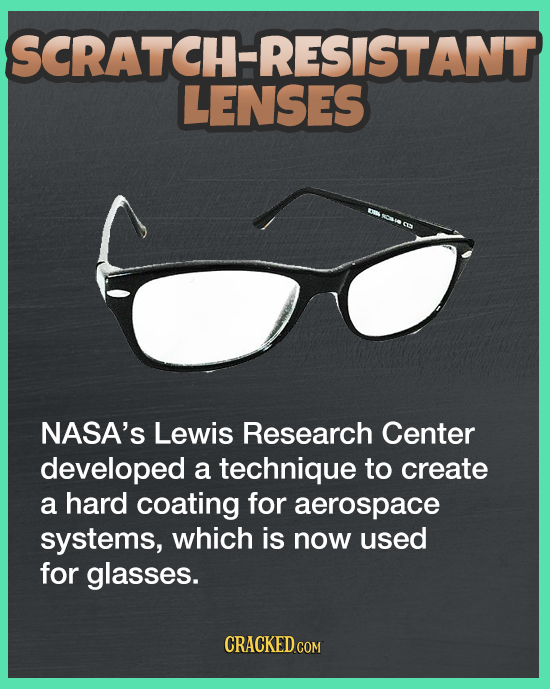 SCRATCH-RESISTANT LENSES NASA'S Lewis Research Center developed a technique to create a hard coating for aerospace systems, which is now used for glas