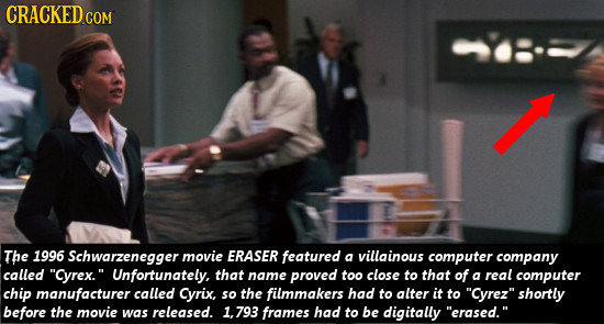 CRACKEDo COM The 1996 Schwarzenegger movie ERASER featured a villainous computer company called Cyrex. Unfortunately, that name proved too close to t