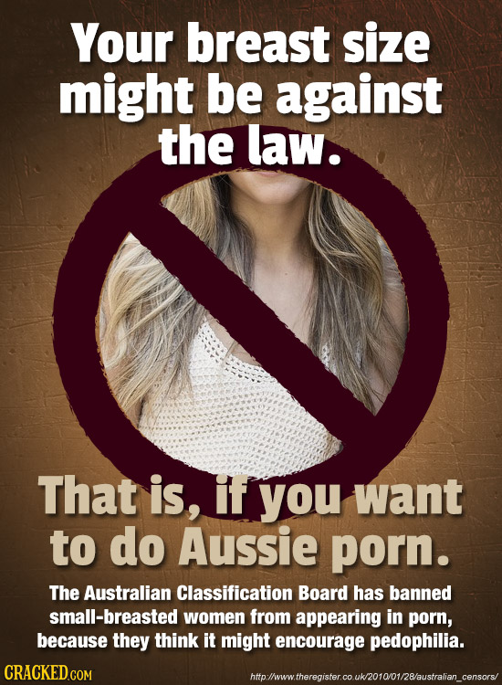 Your breast size might be against the law. That is, if you want to do Aussie porn. The Australian Classification Board has banned small-breasted women