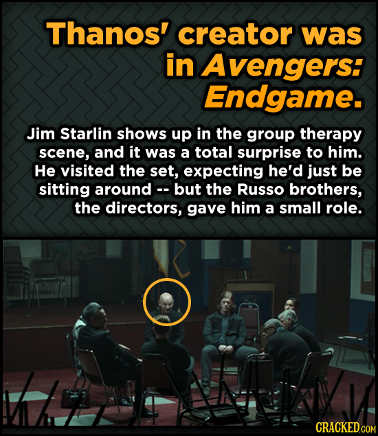 Thanos' creator was in Avengers: Endgame. Jim Starlin shows up in the group therapy scene, and it was a total surprise to him. He visited the set, exp