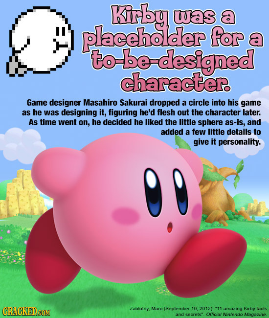 Kirby was a placeholder for a to be designed character. Game designer Masahiro Sakurai dropped a circle into his game as he was designing it, figuring