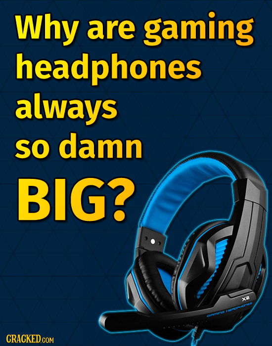 Why are gaming headphones always SO damn BIG? xa OHCMU errnos