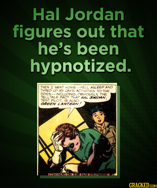 Hal Jordan figures out that he's been hypnotized. THEN I WENT HOME -FELL ASLEEP AND TYPED up MY DAY'S ACTIVITIES TO THE SPIES-. INCLUDNG. OBVICUSLY, T