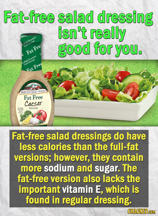 Fat-free salad dressing isn't really Fenctore Hih good for Corn you. Fre Fat Eructose Hiah Core Syrupl Freg Fat Mple Geselhss Ventiont Fat Free Caesar