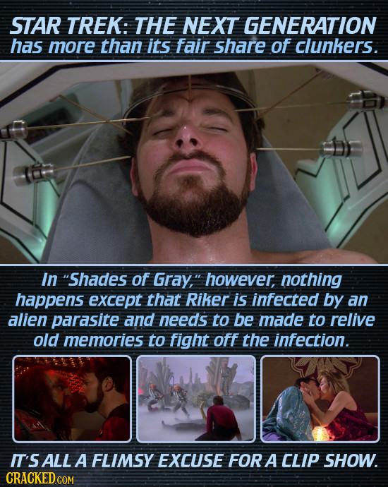 STAR TREK: THE NEXT GENERATION has more than its fair share of clunkers. In Shades of Gray, however, nothing happens except that Riker is infected b