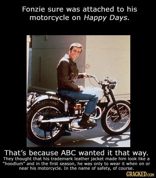 Fonzie sure was attached to his motorcycle on Happy Days. That's because ABC wanted it that way. They thought that his trademark leather jacket made h