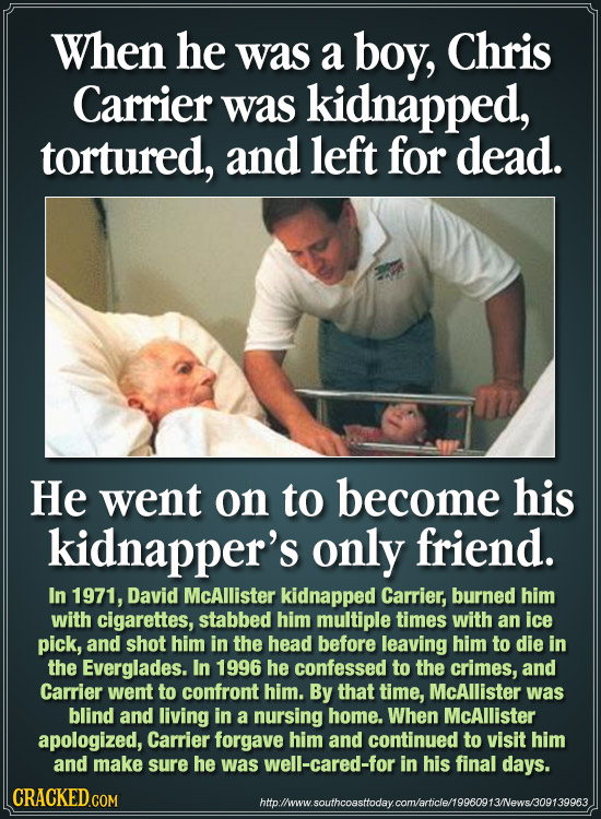 When he was a boy, Chris Carrier was kidnapped, tortured, and left for dead. He went on to become his kidnapper's only friend. In 1971, David McAllist